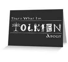 What I'm Tolkien About!  Greeting Card