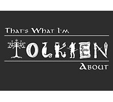 What I'm Tolkien About!  Photographic Print
