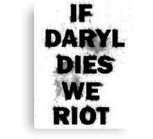 If Daryl Dies We Riot Canvas Print