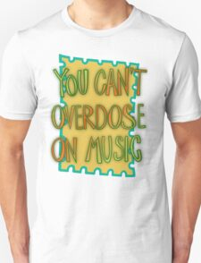You can't overdose on music T-Shirt