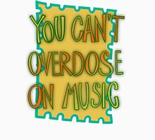 You can't overdose on music Unisex T-Shirt