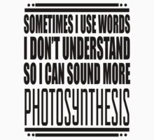 Sometimes I Use Words I Don't Understand So I Can Sound More Photosynthesis by printproxy