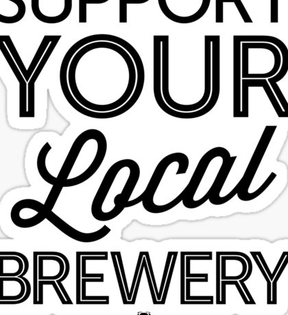 Support Your Local Brewery (Black Print) Sticker