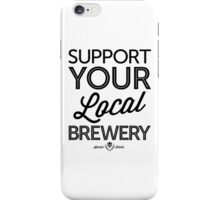 Support Your Local Brewery (Black Print) iPhone Case/Skin
