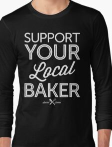 Support Your Local Baker (White Print) Long Sleeve T-Shirt