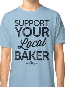 Support Your Local Baker (Black Print) Classic T-Shirt