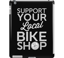 Support Your Local Bike Shop (White Print) iPad Case/Skin