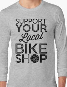 Support Your Local Bike Shop (Black Print) Long Sleeve T-Shirt