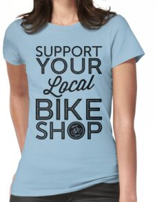 Support Your Local Bike Shop (Black Print) Womens Fitted T-Shirt