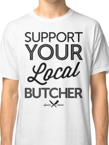 Support Your Local Butcher (Black Print) Classic T-Shirt