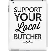 Support Your Local Butcher (Black Print) iPad Case/Skin