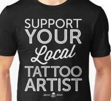 Support Your Local Tattoo Artist (White Print) Unisex T-Shirt