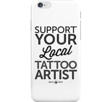 Support Your Local Tattoo Artist (Black Print) iPhone Case/Skin