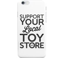 Support Your Local Toy Store (Black Print) iPhone Case/Skin