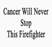 Cancer Will Never Stop This Firefighter  by supernova23