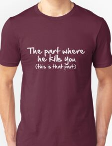 The Part Where He Kills You Unisex T-Shirt
