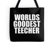 World's GOODEST teecher teacher humor Tote Bag