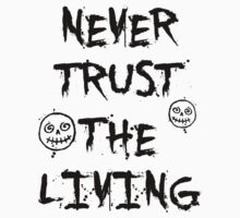 Never Trust The Living by printproxy