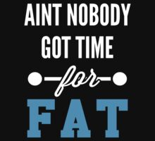 Aint Nobody Got Time For Fat by J B