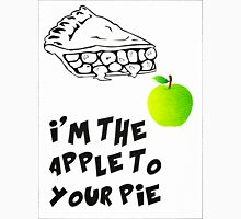 I'm The Apple To Your Pie Unisex T-Shirt