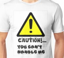 CAUTION! YOU CAN'T HANDLE ME - SASSY CLOTHING Unisex T-Shirt
