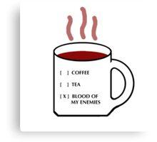 COFFEE TEA OR BLOOD OF MY ENEMIES Canvas Print