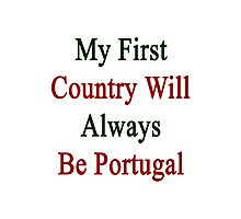 My First Country Will Always Be Portugal  Photographic Print
