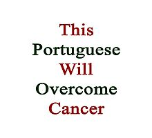 This Portuguese Will Overcome Cancer  Photographic Print