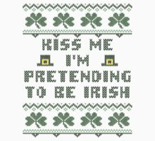 Kiss Me I'm Pretending to Be Irish St Patricks Day T-Shirt by xdurango