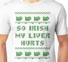 So Irish My Liver Hurts St Patricks Day T-Shirt Unisex T-Shirt