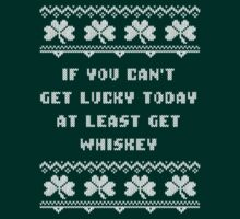 If You Can't Get Lucky Today St Patricks Day T Shirt by xdurango