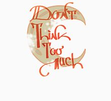 Don't think too much Unisex T-Shirt