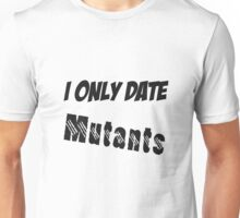 I Only Date Mutants Unisex T-Shirt