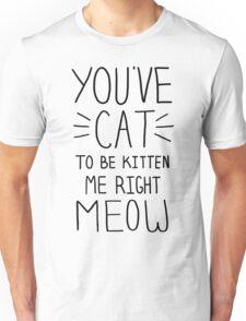 """You've CAT to be KITTEN me right MEOW"" - Slogan T-Shirt Unisex T-Shirt"