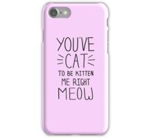 """You've CAT to be KITTEN me right MEOW"" - Slogan T-Shirt iPhone Case/Skin"
