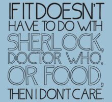 """If it doesn't have to do with Sherlock, Doctor Who or food then I don't care."" - Slogan T-Shirt by rachturnerxx"