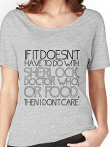 """If it doesn't have to do with Sherlock, Doctor Who or food then I don't care."" - Slogan T-Shirt Women's Relaxed Fit T-Shirt"