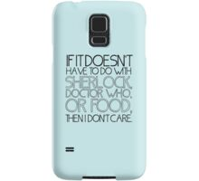 """""""If it doesn't have to do with Sherlock, Doctor Who or food then I don't care."""" - Slogan T-Shirt Samsung Galaxy Case/Skin"""