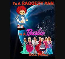 I'm a Raggedy Ann In a Barbie Doll World Unisex T-Shirt