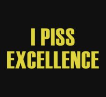 I Piss Excellence by BrightDesign