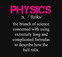 Physics The Branch Of Science Concerned With Using Extremely Long And Complicated Formulas To Describe How The Ball Rolls - Tshirts & Accessories T-Shirt
