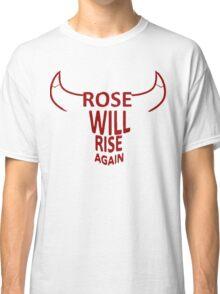 Rose will rise again Classic T-Shirt