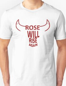 Rose will rise again Unisex T-Shirt