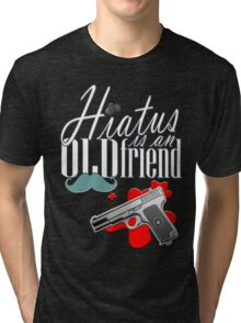Hiatus is and old friend Tri-blend T-Shirt