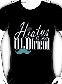 Hiatus Is An Old Friend Short Design T-Shirt