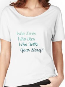 Who Lives, Who Dies, Who Tells Your Story? Women's Relaxed Fit T-Shirt