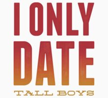 I Only Date Tall Boys by printproxy