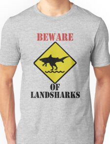BEWARE - Landsharks!! Unisex T-Shirt
