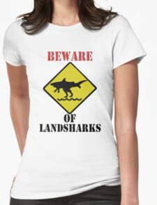 BEWARE - Landsharks!! Womens Fitted T-Shirt