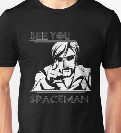 See You Spaceman Unisex T-Shirt